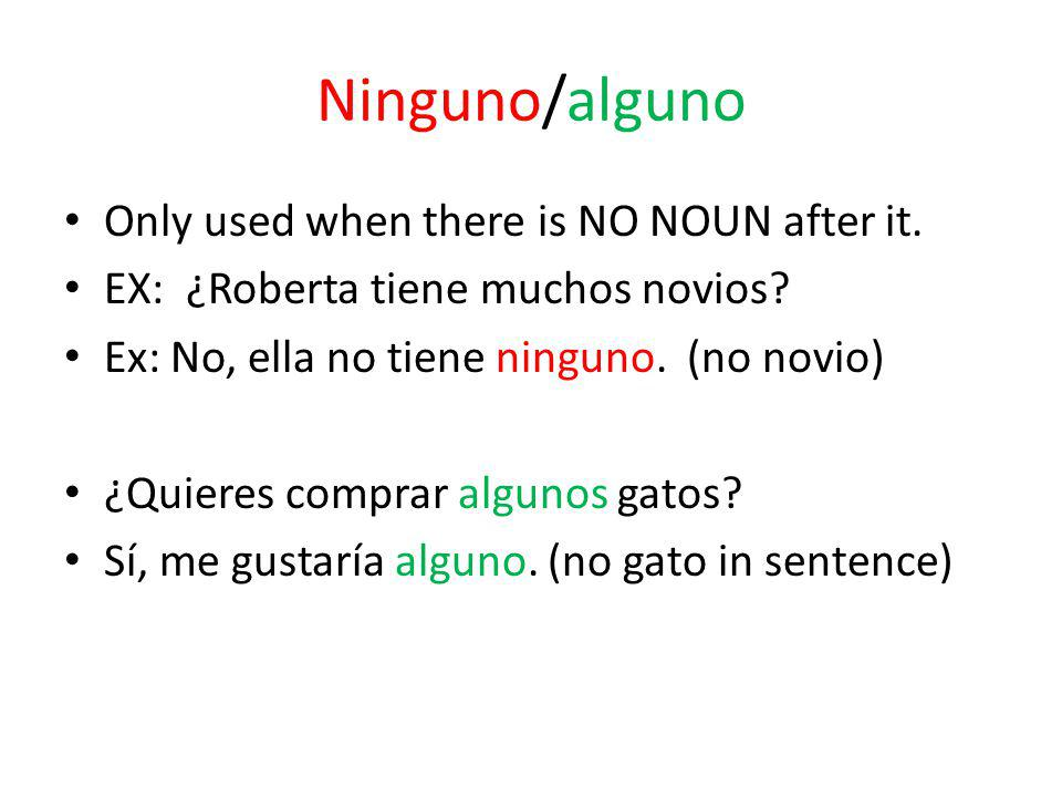 Ninguno/alguno Only used when there is NO NOUN after it.