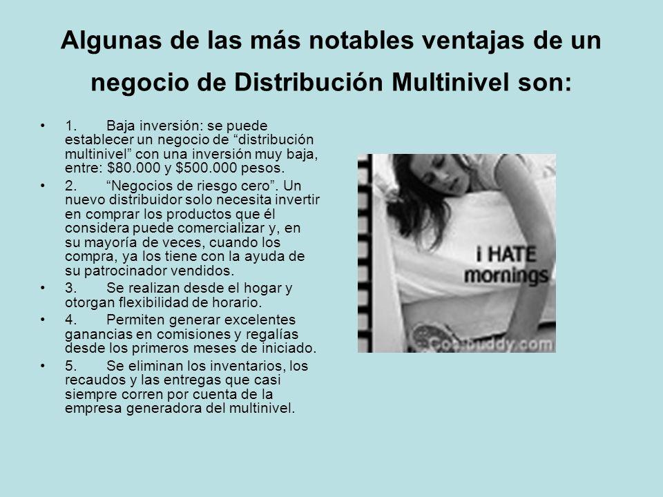 Algunas de las más notables ventajas de un negocio de Distribución Multinivel son: