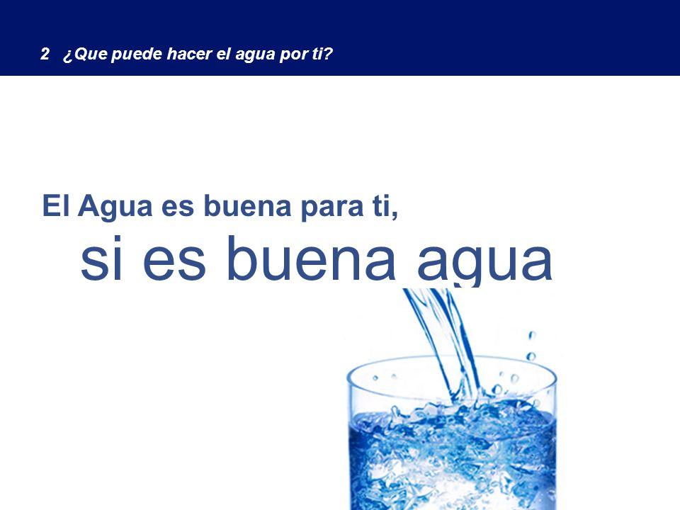 si es buena agua El Agua es buena para ti,