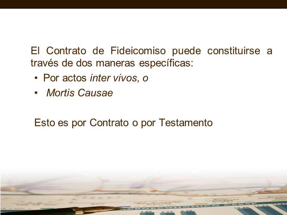 El Contrato de Fideicomiso puede constituirse a través de dos maneras específicas: