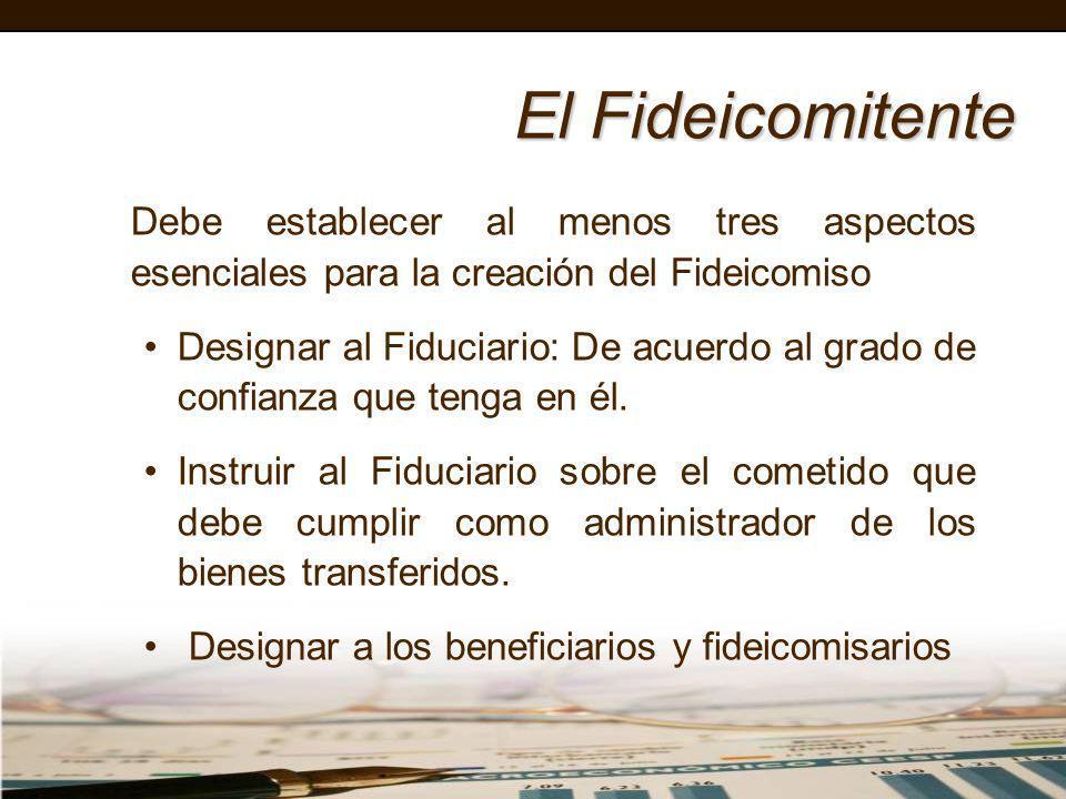 El FideicomitenteDebe establecer al menos tres aspectos esenciales para la creación del Fideicomiso.