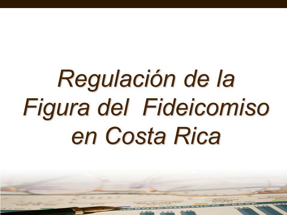 Regulación de la Figura del Fideicomiso en Costa Rica