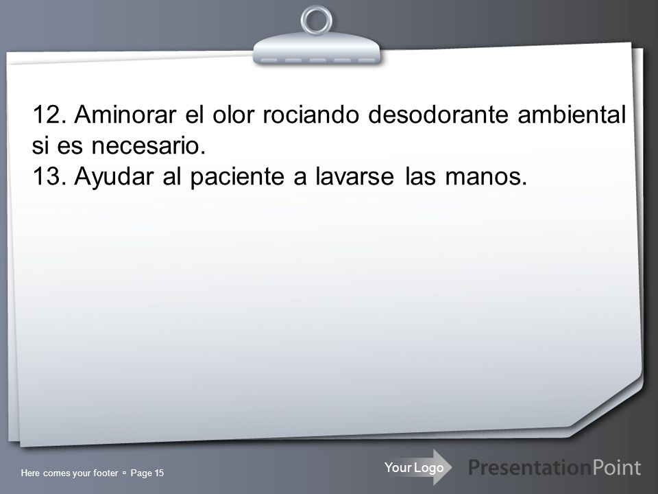 12. Aminorar el olor rociando desodorante ambiental si es necesario. 13. Ayudar al paciente a lavarse las manos.