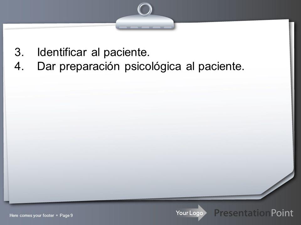 3. Identificar al paciente. 4. Dar preparación psicológica al paciente.