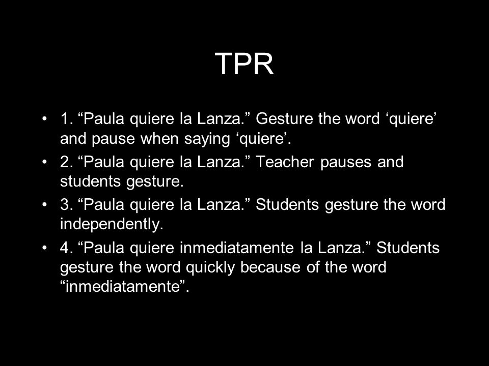 TPR 1. Paula quiere la Lanza. Gesture the word 'quiere' and pause when saying 'quiere'.