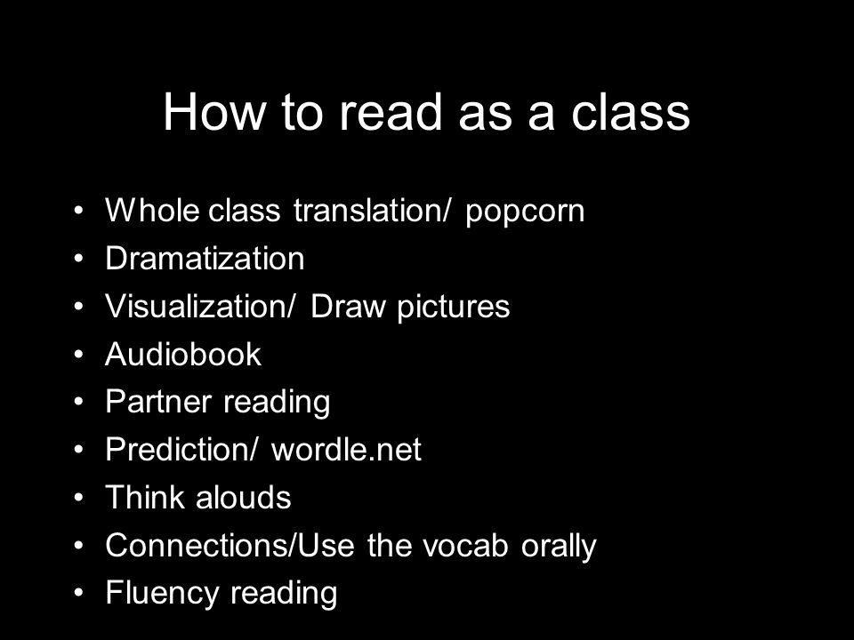 How to read as a class Whole class translation/ popcorn Dramatization