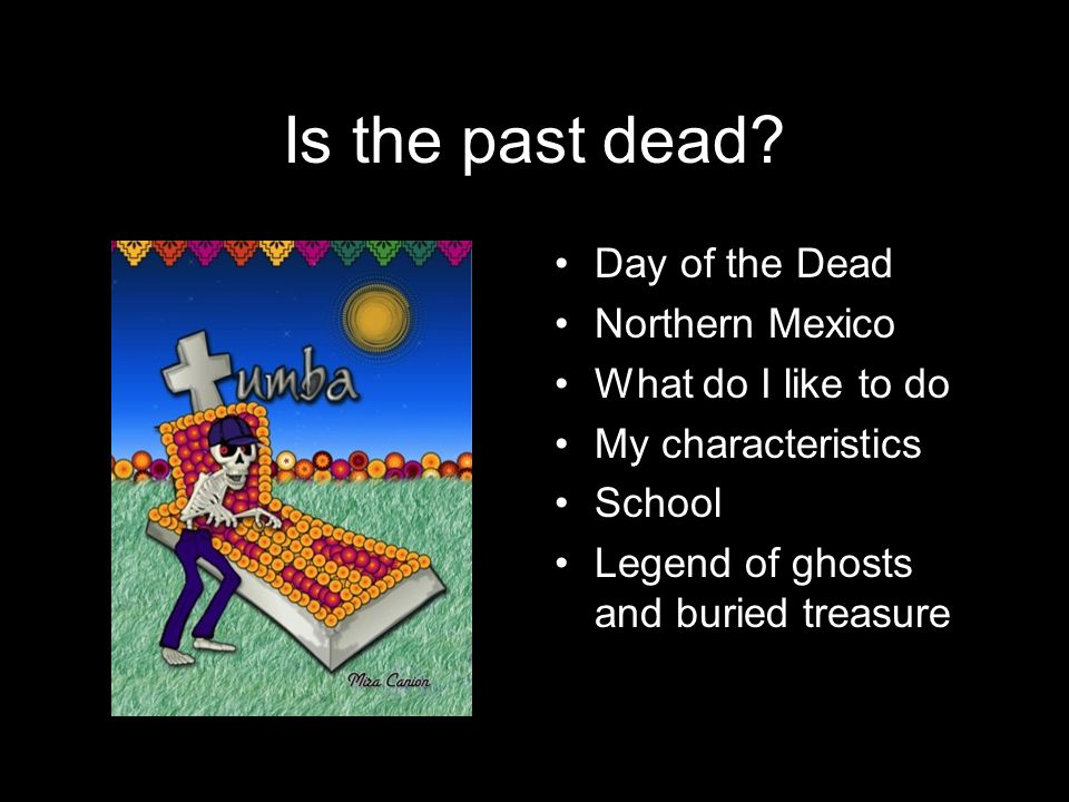 Is the past dead Day of the Dead Northern Mexico What do I like to do