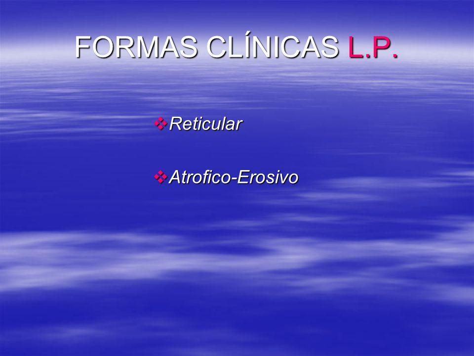 FORMAS CLÍNICAS L.P. Reticular Atrofico-Erosivo