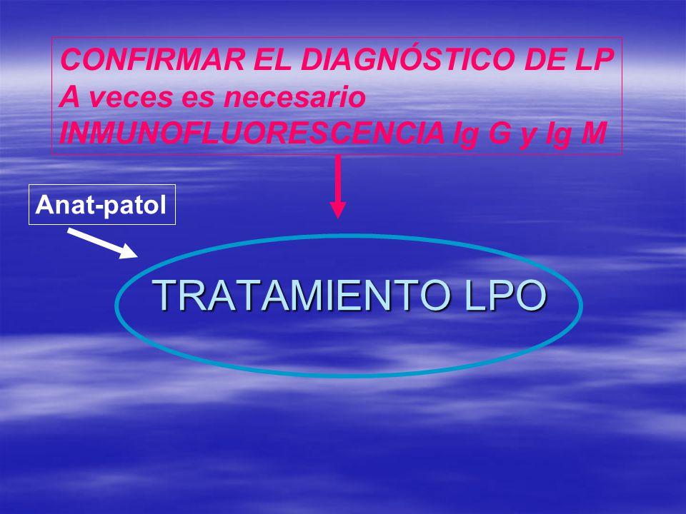TRATAMIENTO LPO CONFIRMAR EL DIAGNÓSTICO DE LP A veces es necesario