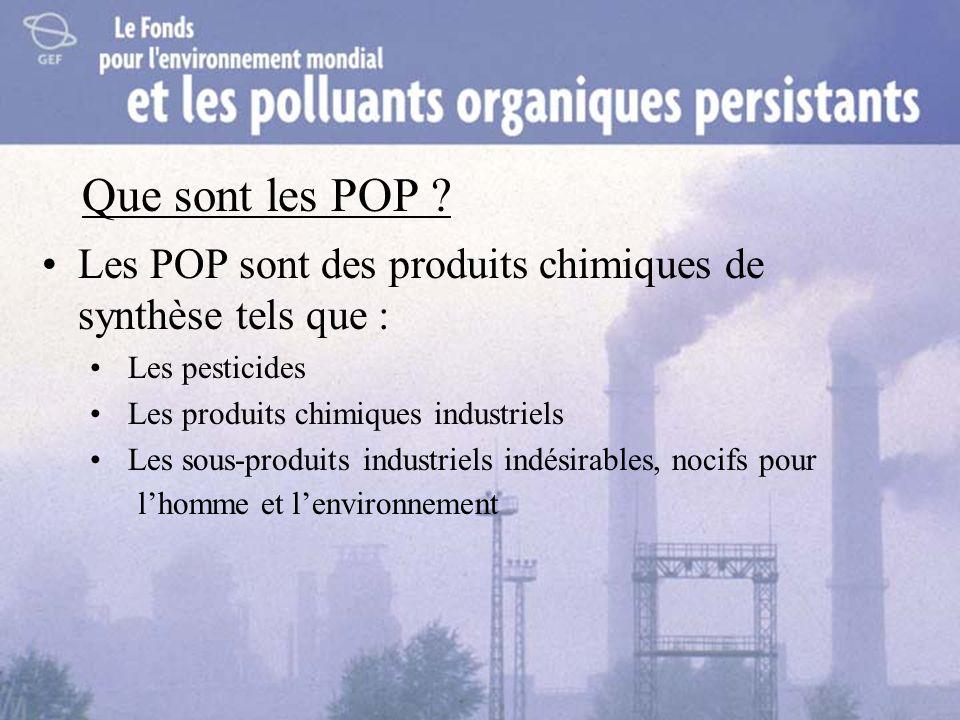 Que sont les POP Les POP sont des produits chimiques de synthèse tels que : Les pesticides. Les produits chimiques industriels.