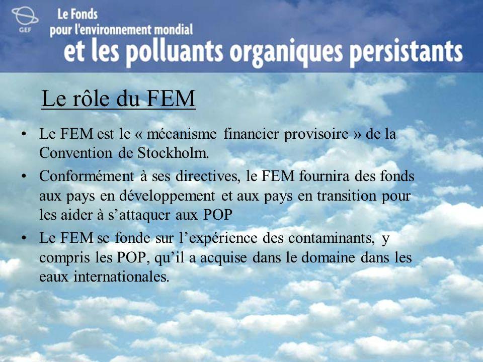 Le rôle du FEM Le FEM est le « mécanisme financier provisoire » de la Convention de Stockholm.