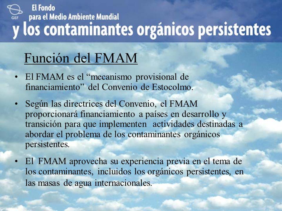 Función del FMAM El FMAM es el mecanismo provisional de financiamiento del Convenio de Estocolmo.