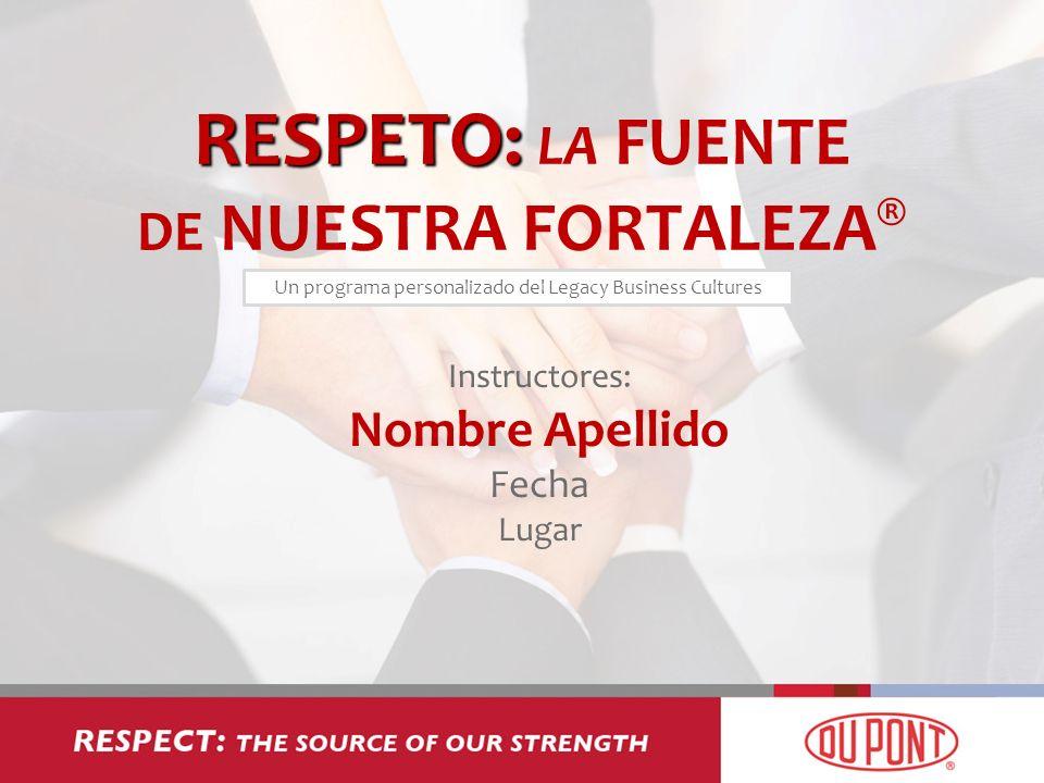 RESPETO: LA FUENTE DE NUESTRA FORTALEZA®