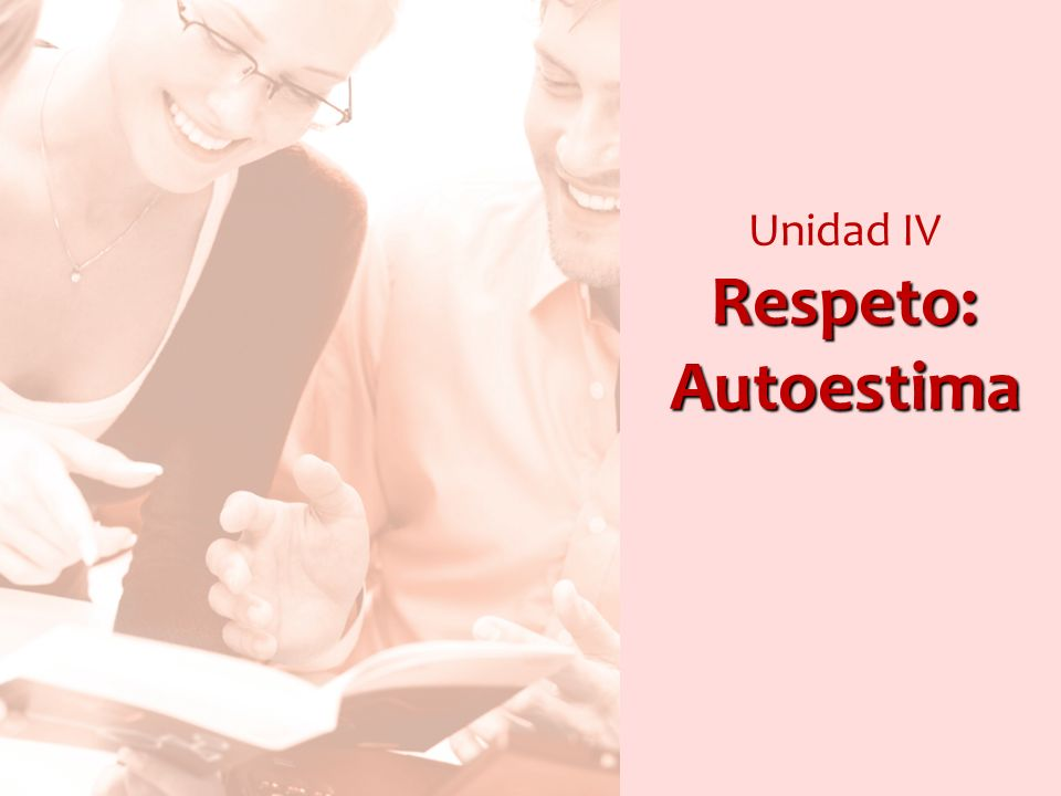Unidad IV Respeto: Autoestima