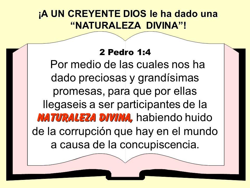 ¡A UN CREYENTE DIOS le ha dado una NATURALEZA DIVINA !