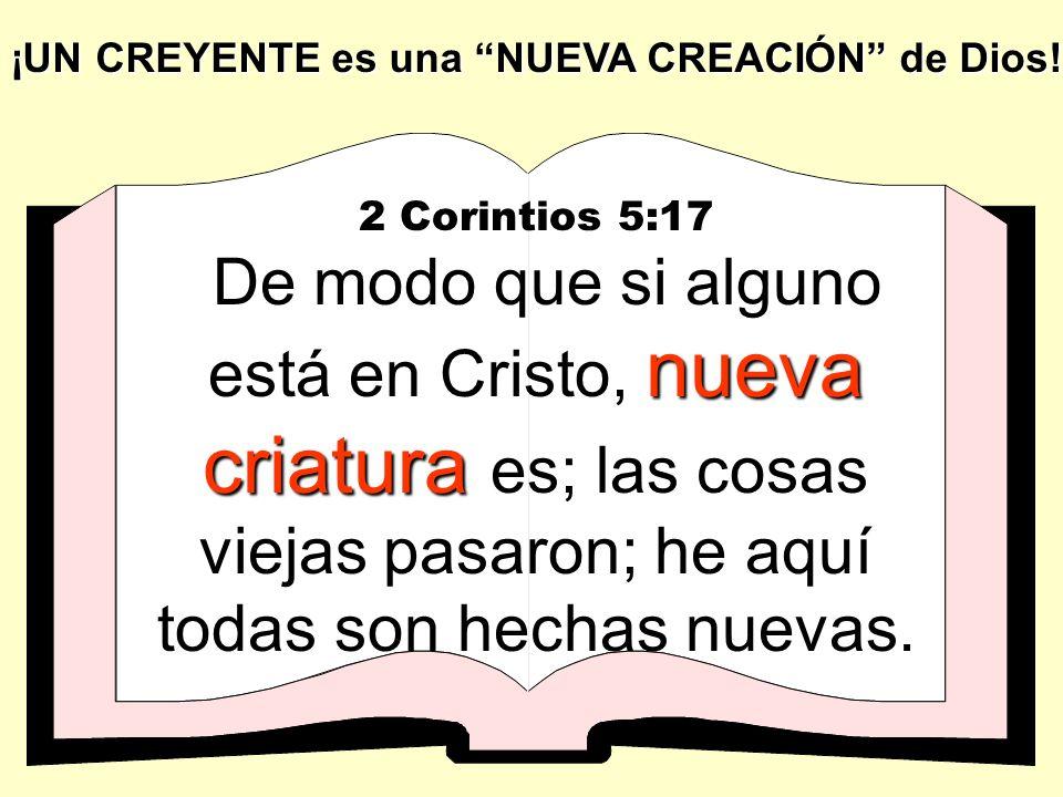 ¡UN CREYENTE es una NUEVA CREACIÓN de Dios!