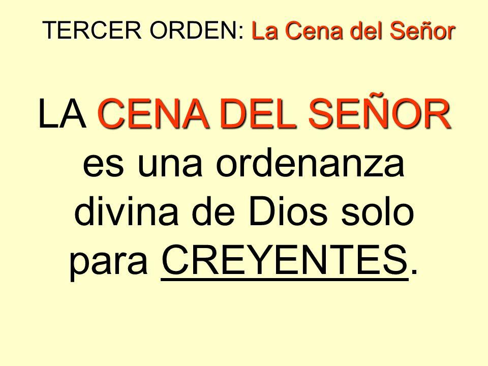 LA CENA DEL SEÑOR es una ordenanza divina de Dios solo para CREYENTES.
