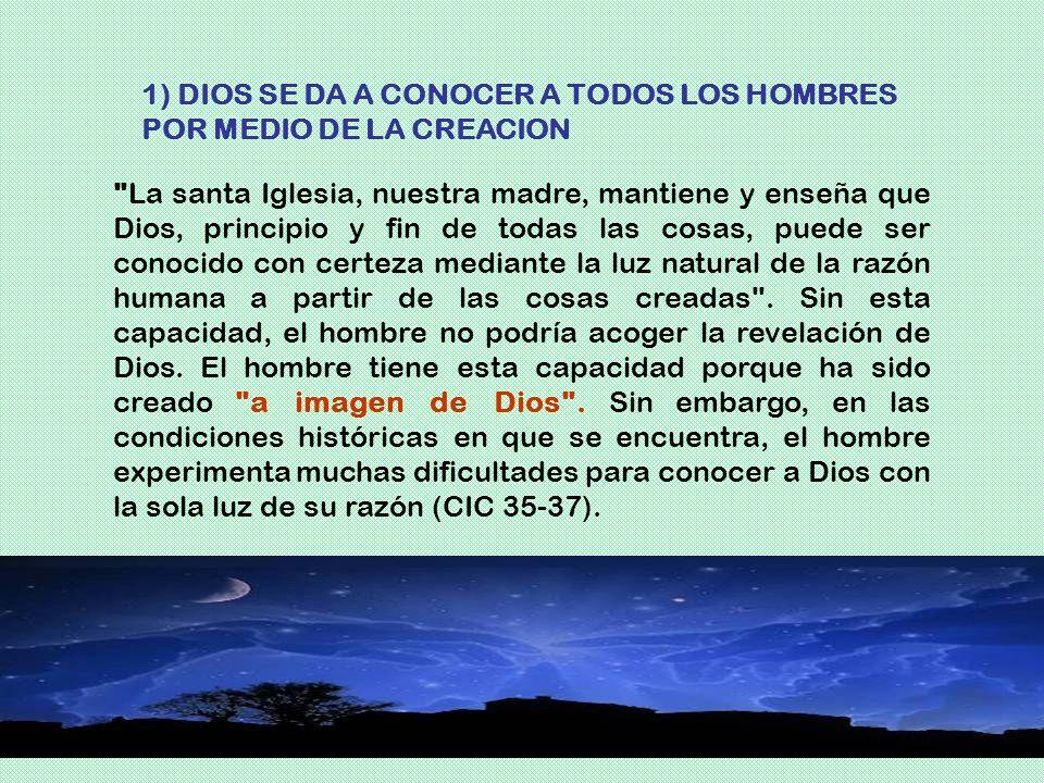 1) DIOS SE DA A CONOCER A TODOS LOS HOMBRES POR MEDIO DE LA CREACION