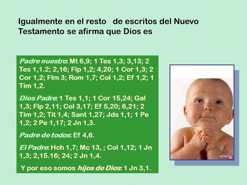 Igualmente en el resto de escritos del Nuevo Testamento se afirma que Dios es