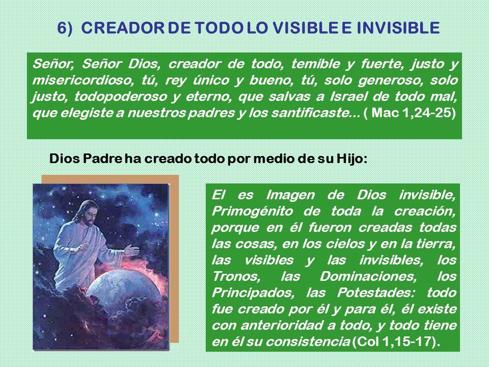 6) CREADOR DE TODO LO VISIBLE E INVISIBLE