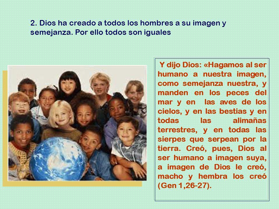 2. Dios ha creado a todos los hombres a su imagen y semejanza
