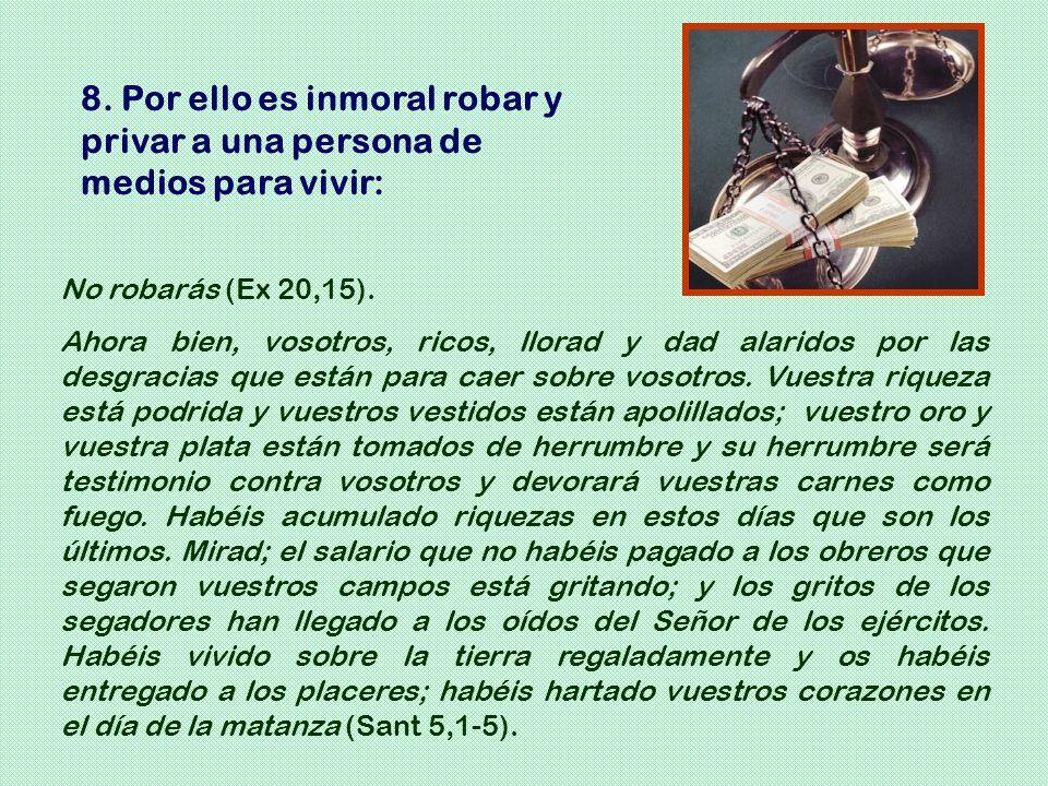 8. Por ello es inmoral robar y privar a una persona de medios para vivir: