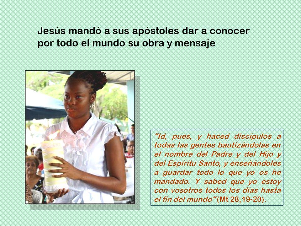 Jesús mandó a sus apóstoles dar a conocer por todo el mundo su obra y mensaje