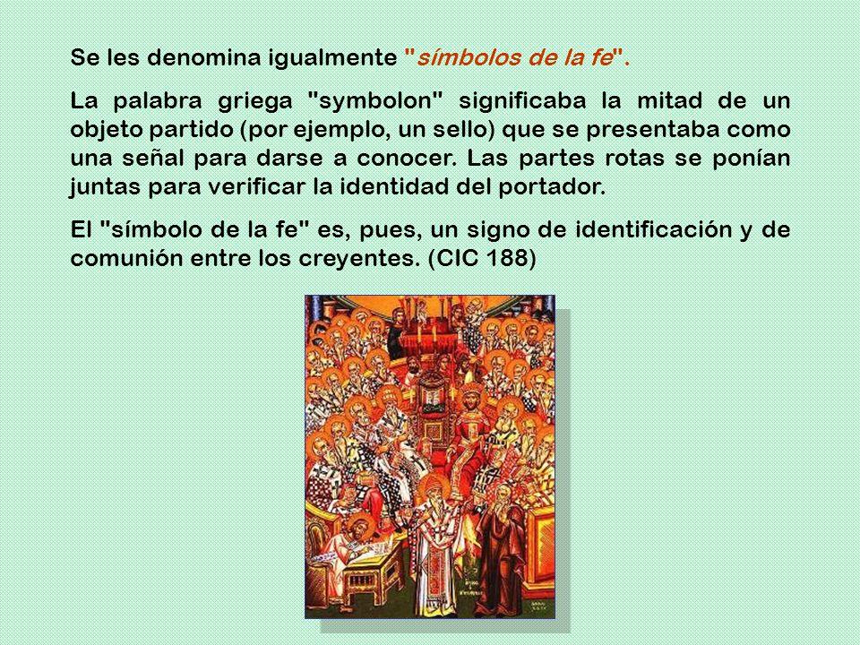 Se les denomina igualmente símbolos de la fe .