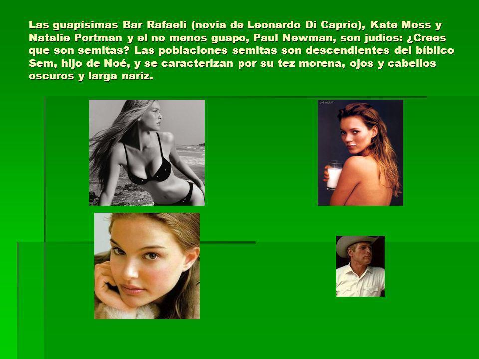 Las guapísimas Bar Rafaeli (novia de Leonardo Di Caprio), Kate Moss y Natalie Portman y el no menos guapo, Paul Newman, son judíos: ¿Crees que son semitas.
