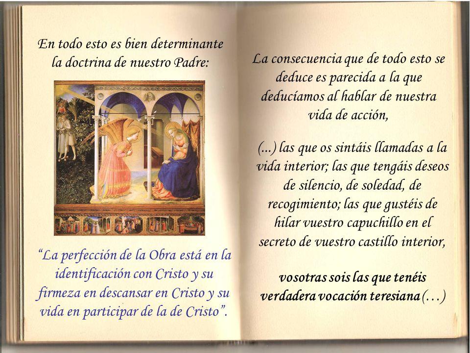 En todo esto es bien determinante la doctrina de nuestro Padre: