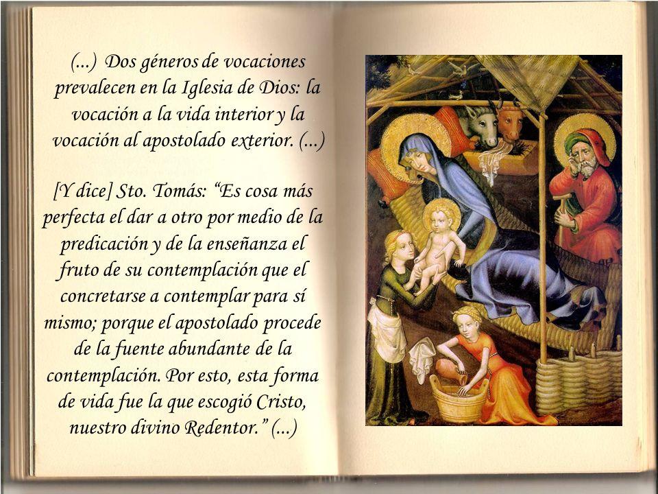 (...) Dos géneros de vocaciones prevalecen en la Iglesia de Dios: la vocación a la vida interior y la vocación al apostolado exterior. (...)