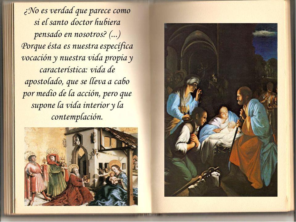 ¿No es verdad que parece como si el santo doctor hubiera pensado en nosotros (...)