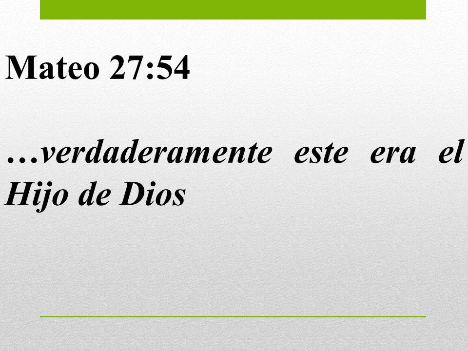 Mateo 27:54 …verdaderamente este era el Hijo de Dios