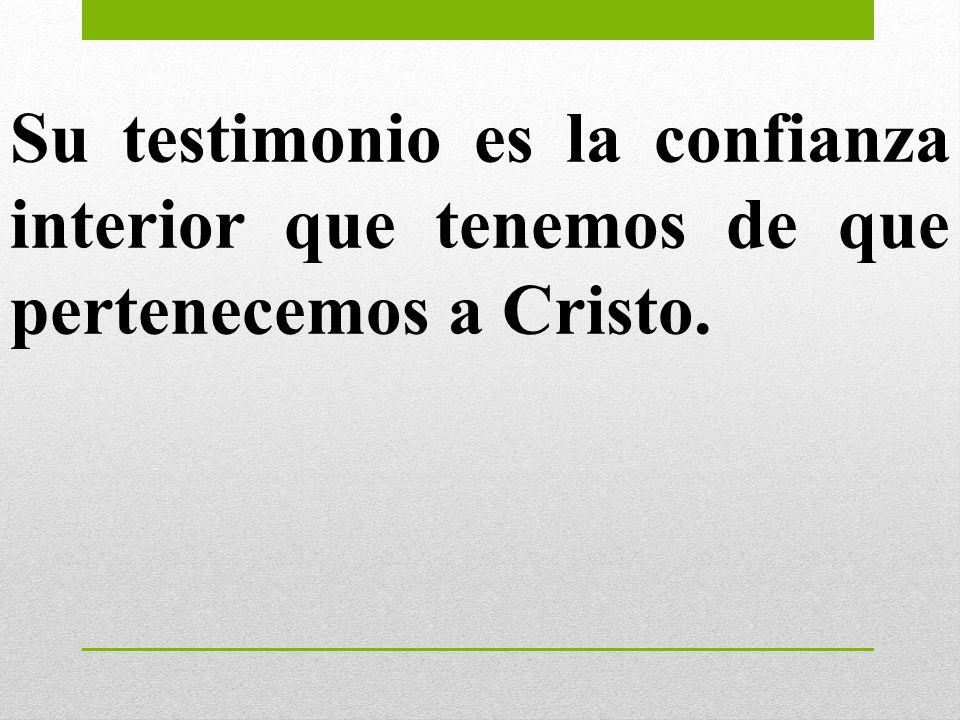 Su testimonio es la confianza interior que tenemos de que pertenecemos a Cristo.