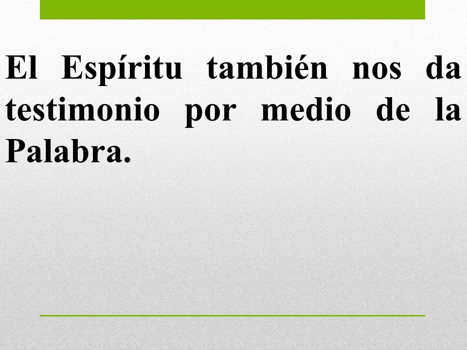 El Espíritu también nos da testimonio por medio de la Palabra.