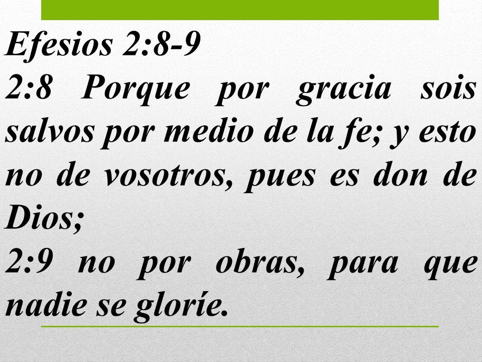 Efesios 2:8-9 2:8 Porque por gracia sois salvos por medio de la fe; y esto no de vosotros, pues es don de Dios;