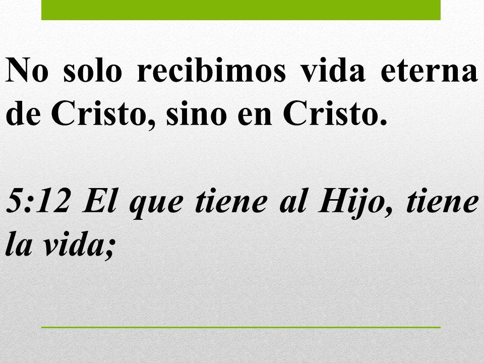 No solo recibimos vida eterna de Cristo, sino en Cristo.