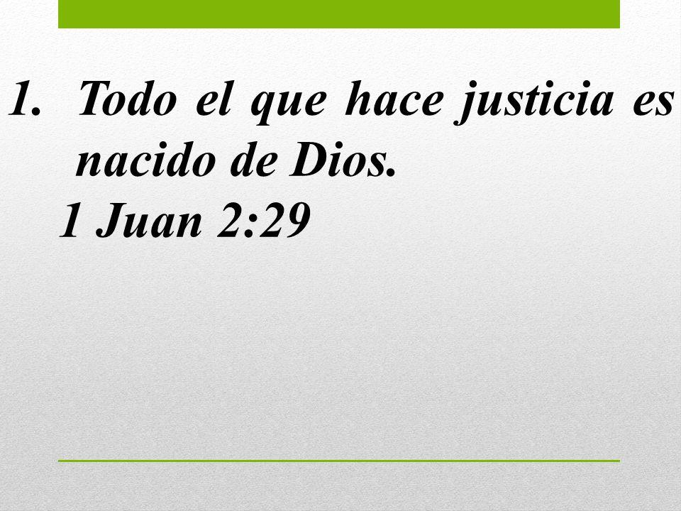 Todo el que hace justicia es nacido de Dios.