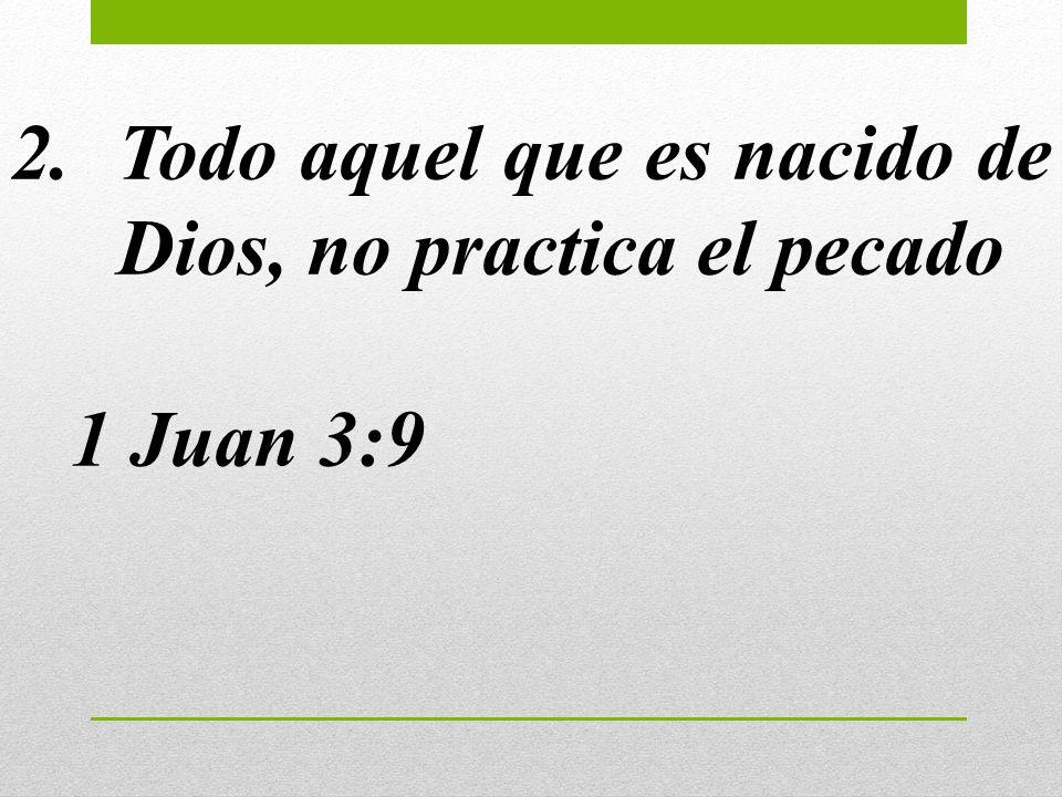 Todo aquel que es nacido de Dios, no practica el pecado