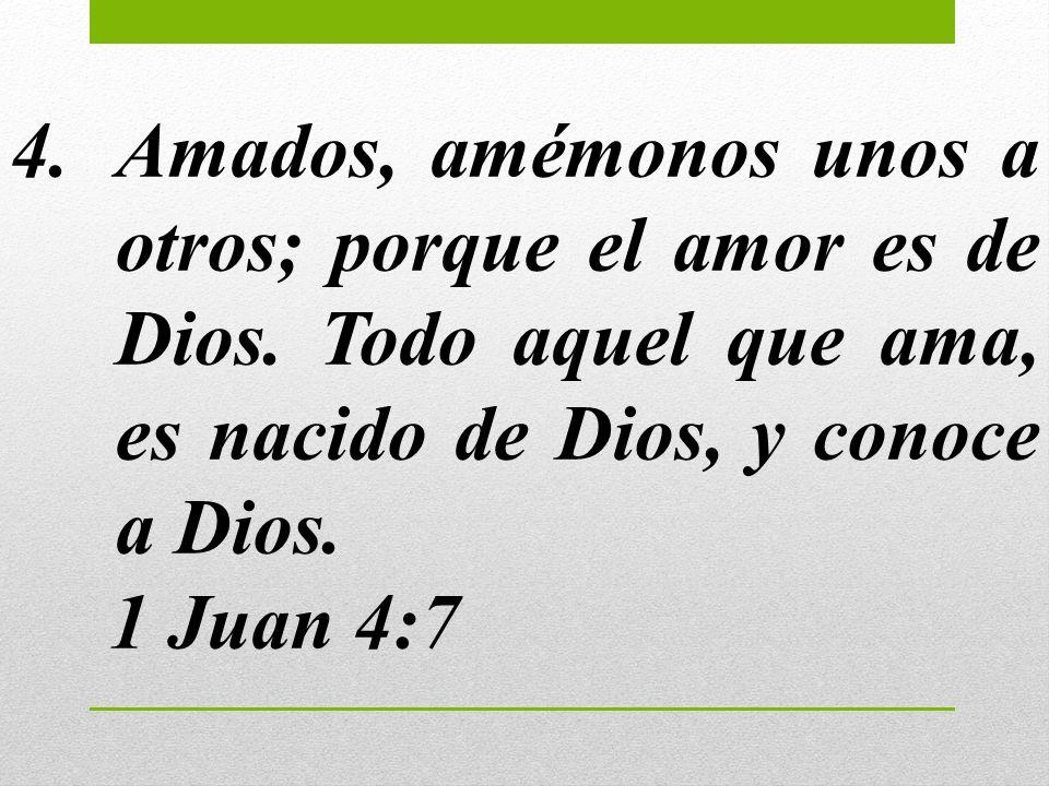 Amados, amémonos unos a otros; porque el amor es de Dios