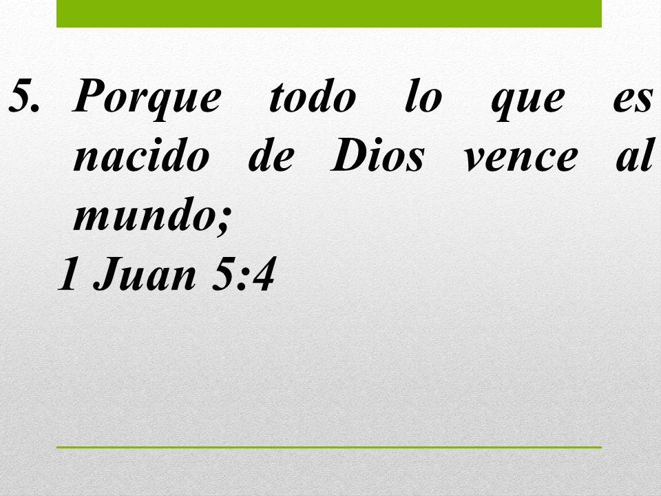 Porque todo lo que es nacido de Dios vence al mundo;