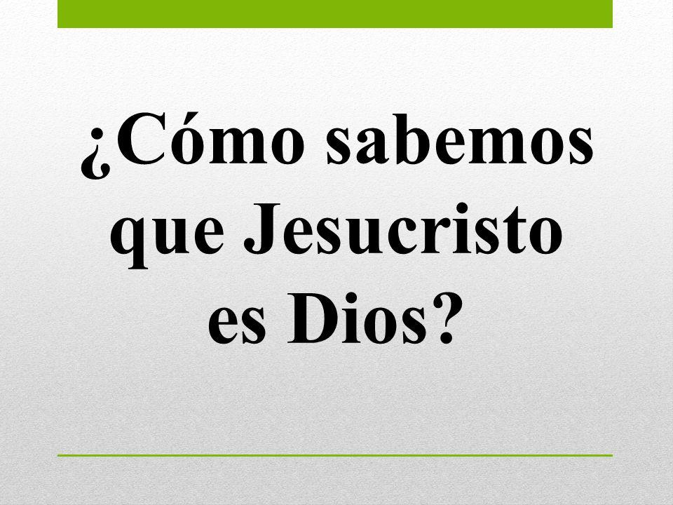 ¿Cómo sabemos que Jesucristo es Dios