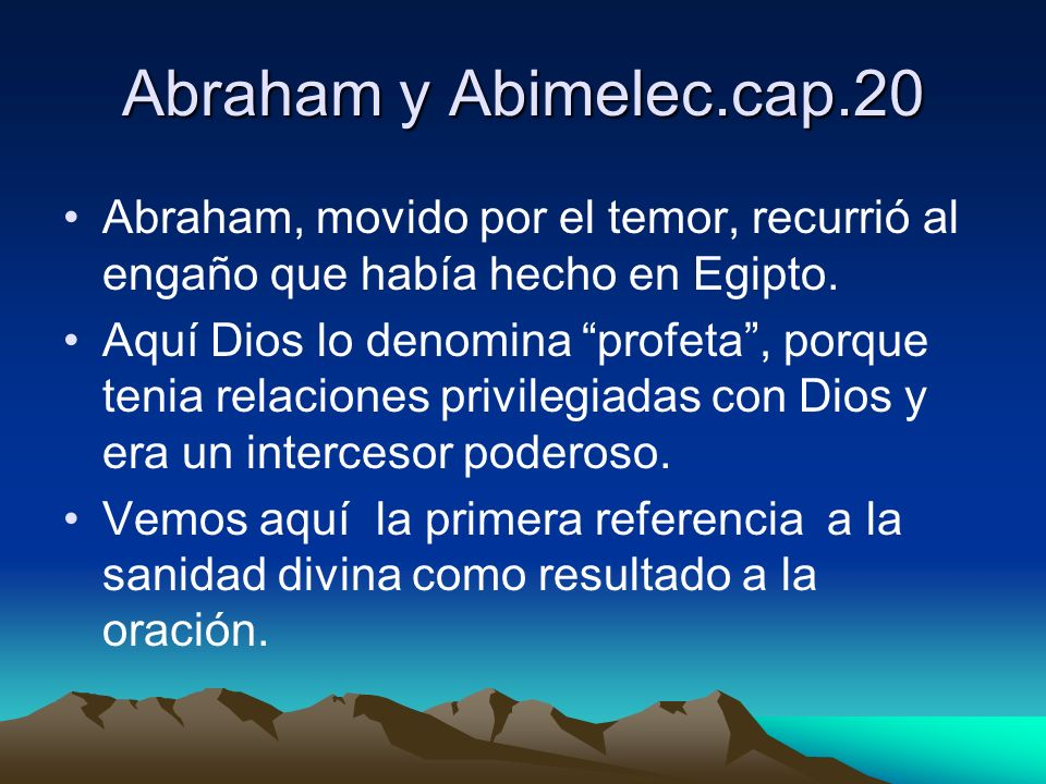 Abraham y Abimelec.cap.20 Abraham, movido por el temor, recurrió al engaño que había hecho en Egipto.