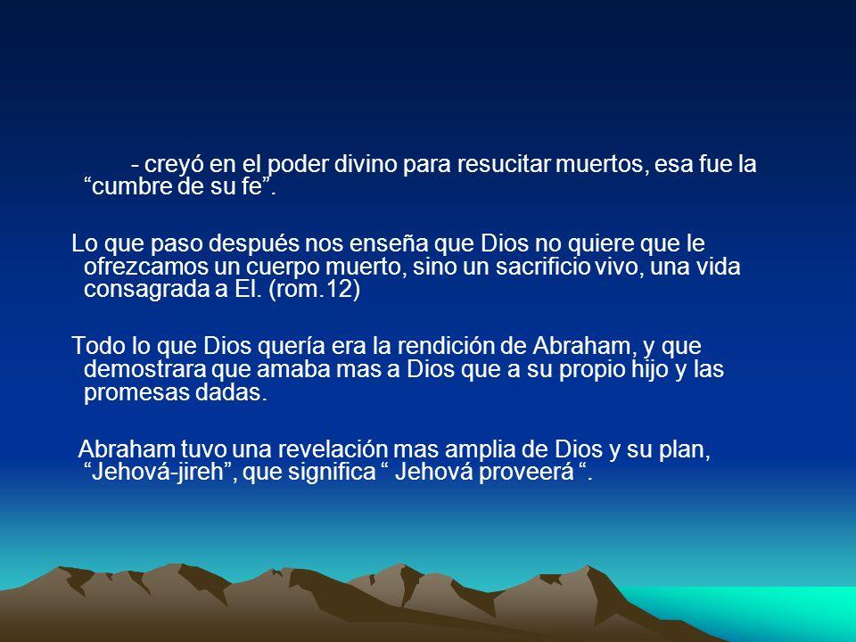 - creyó en el poder divino para resucitar muertos, esa fue la cumbre de su fe .