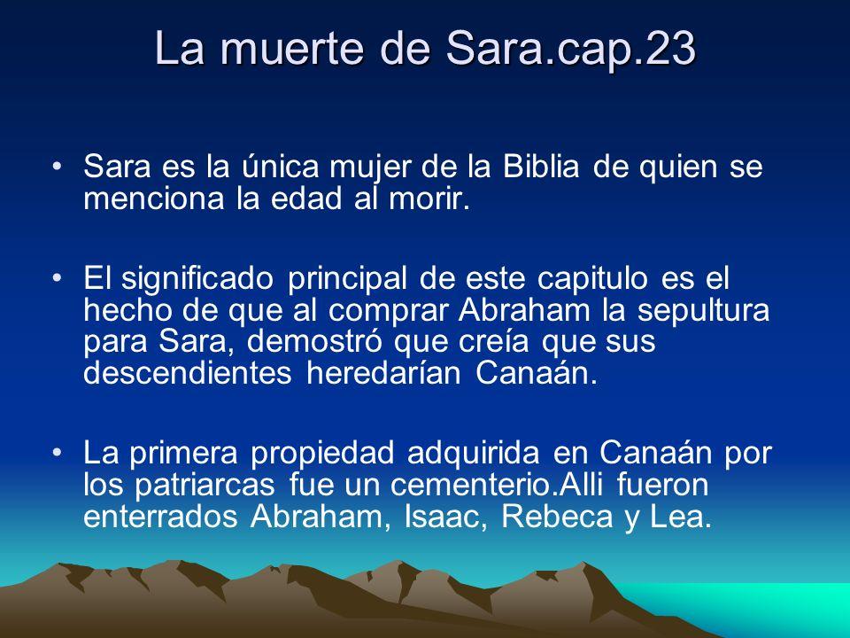 La muerte de Sara.cap.23 Sara es la única mujer de la Biblia de quien se menciona la edad al morir.