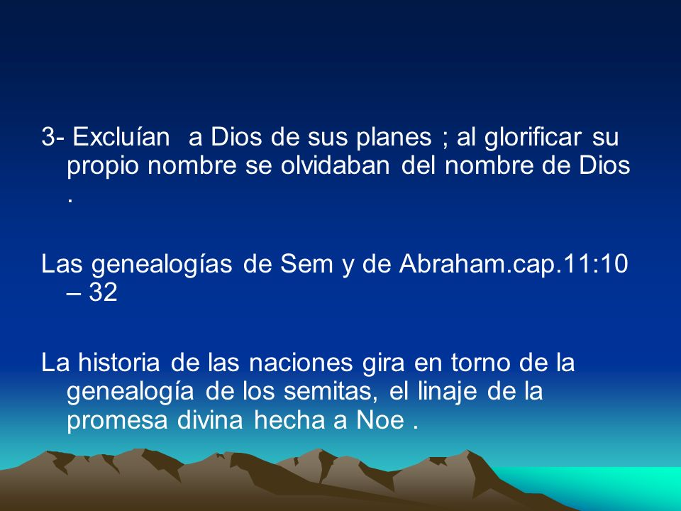 3- Excluían a Dios de sus planes ; al glorificar su propio nombre se olvidaban del nombre de Dios .