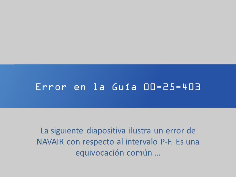 Error en la Guía 00-25-403 La siguiente diapositiva ilustra un error de NAVAIR con respecto al intervalo P-F.
