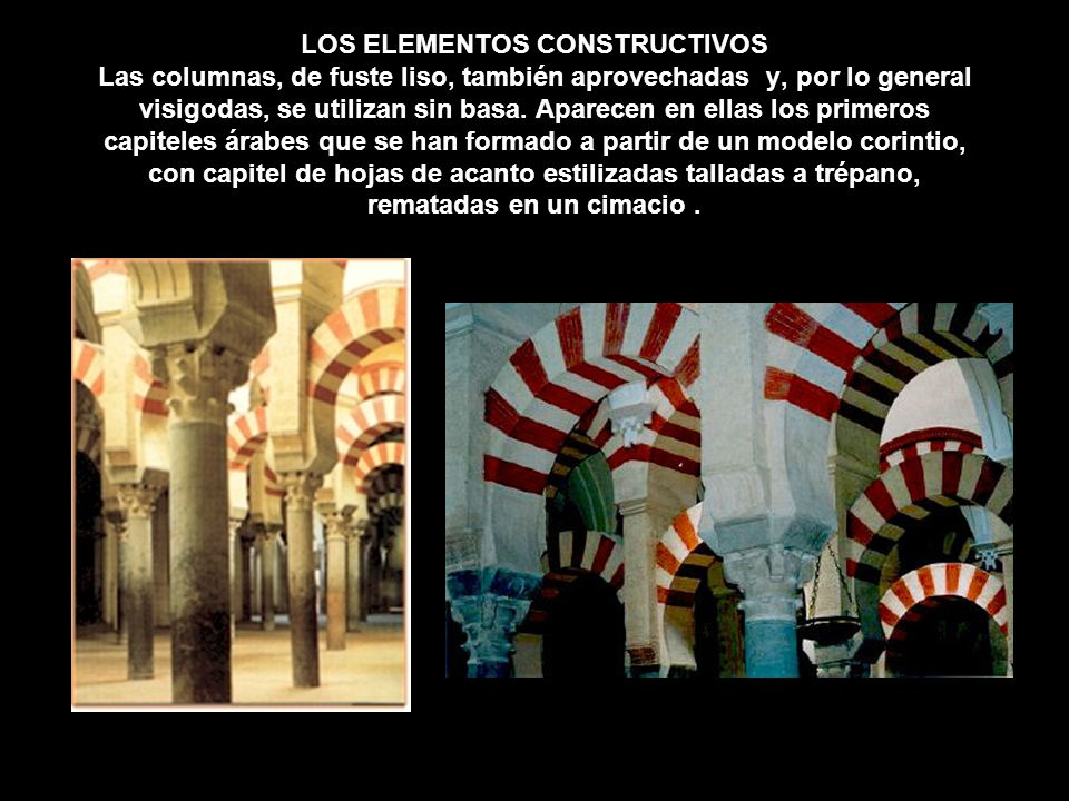 LOS ELEMENTOS CONSTRUCTIVOS Las columnas, de fuste liso, también aprovechadas y, por lo general visigodas, se utilizan sin basa.
