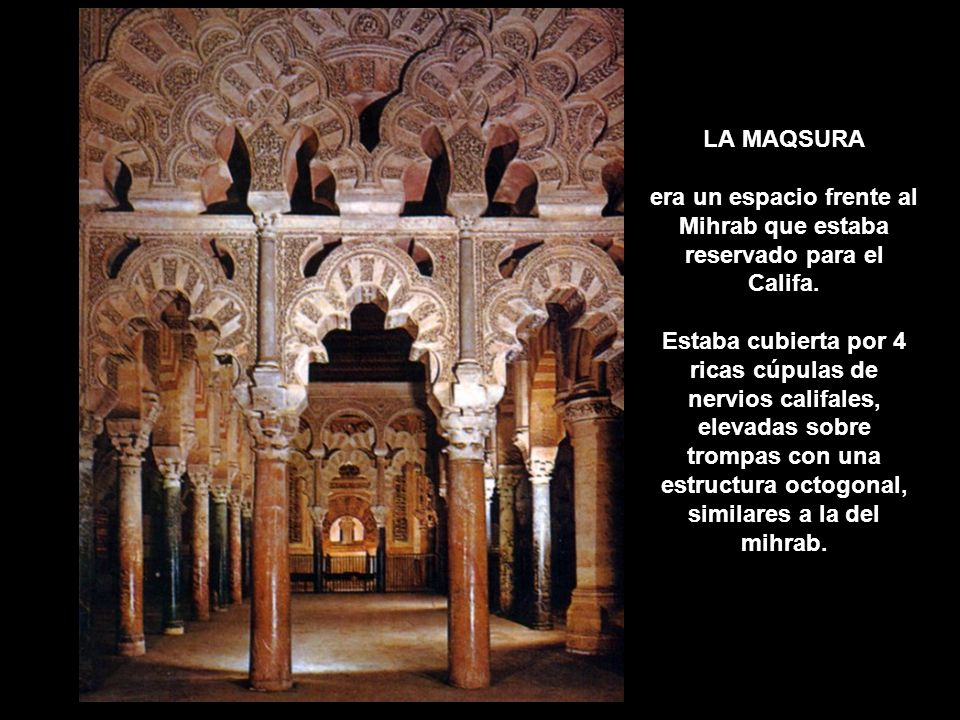 LA MAQSURA era un espacio frente al Mihrab que estaba reservado para el Califa.