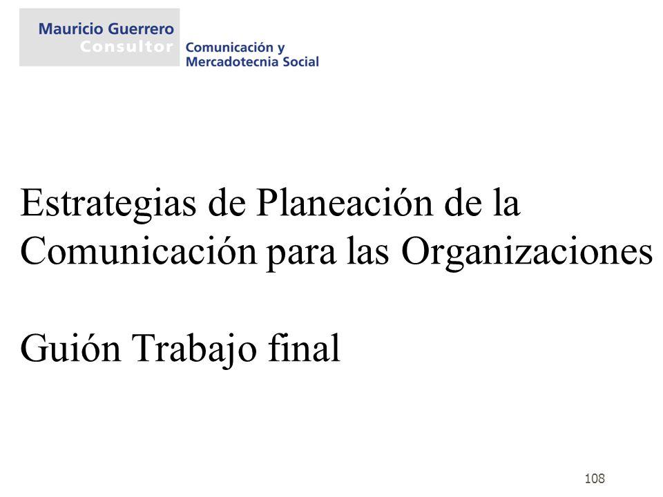 Estrategias de Planeación de la Comunicación para las Organizaciones Guión Trabajo final